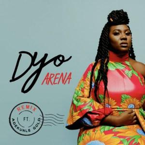 Dyo - Arena (Remix) feat. Adekunle Gold